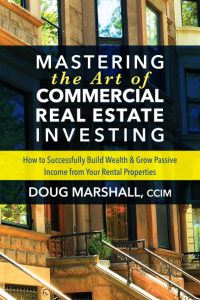 Mastering the Art of Commercial Real Estate Investing by Doug Marshall